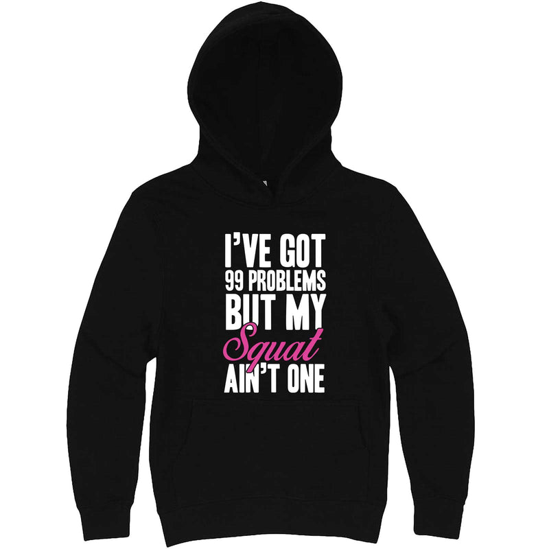 """I Got 99 Problems But My Squat Ain't One"" hoodie, 3XL, Black"