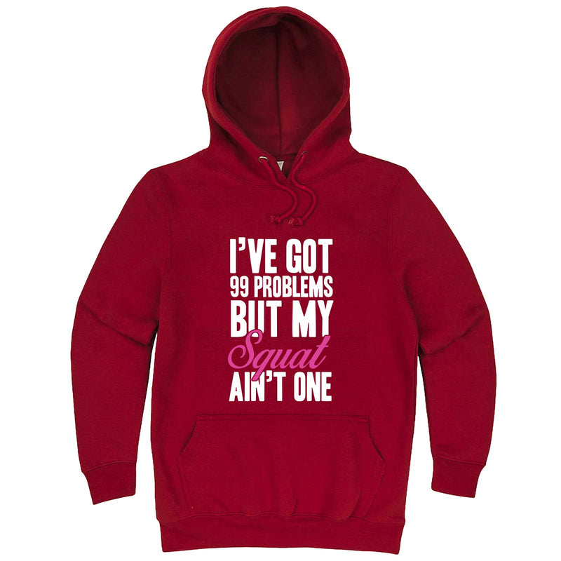 """I Got 99 Problems But My Squat Ain't One"" hoodie, 3XL, Paprika"