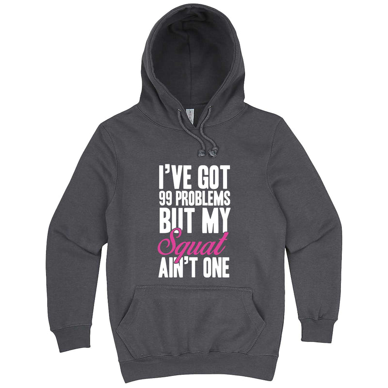 """I Got 99 Problems But My Squat Ain't One"" hoodie, 3XL, Storm"
