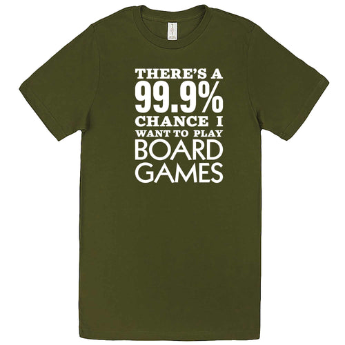 """There's a 99% Chance I Want To Play Board Games"" men's t-shirt Army Green"