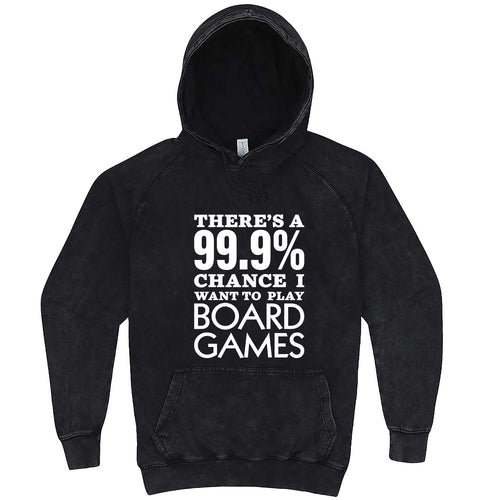 """There's a 99% Chance I Want To Play Board Games"" hoodie, 3XL, Vintage Black"