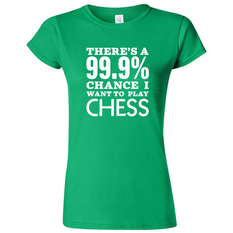 """There's a 99% Chance I Want To Play Chess"" women's t-shirt Irish Green"