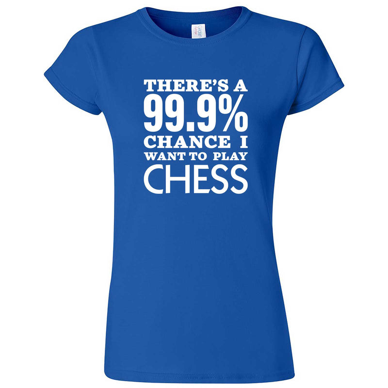 """There's a 99% Chance I Want To Play Chess"" women's t-shirt Royal Blue"