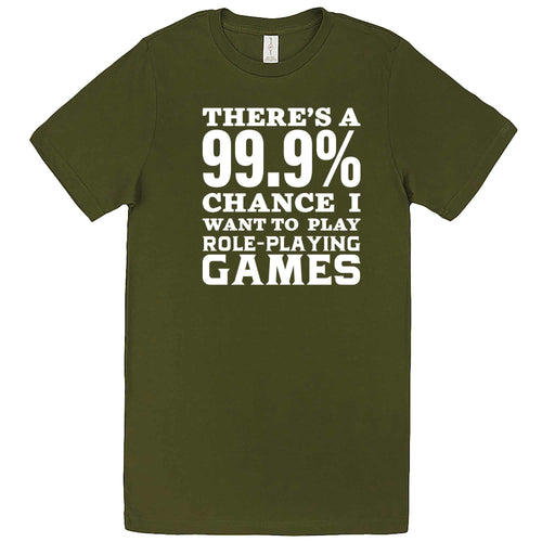 """There's a 99% Chance I Want To Play Role-Playing Games"" men's t-shirt Army Green"