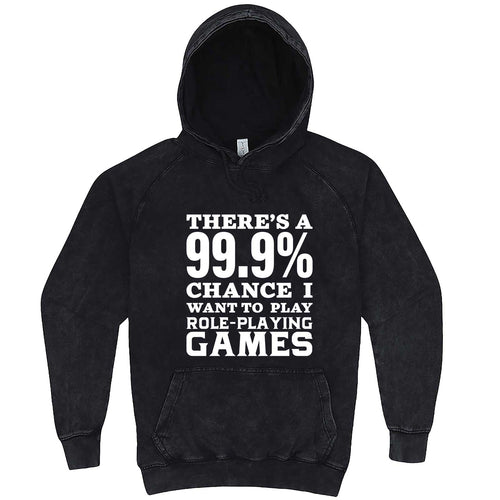 """There's a 99% Chance I Want To Play Role-Playing Games"" hoodie, 3XL, Vintage Black"