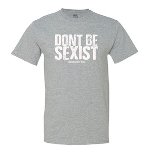 Don't Be Sexist.. Bitches Hate That