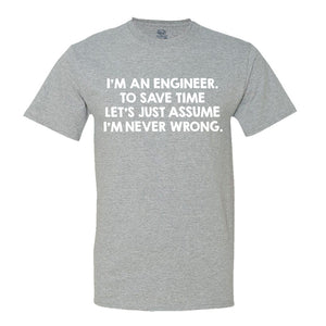 I'm An Engineer, To Save Time Let's Just Assume I'm Never Wrong