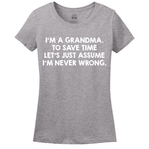 I'm A Grandma, To Save Time Let's Just Assume I'm Never Wrong