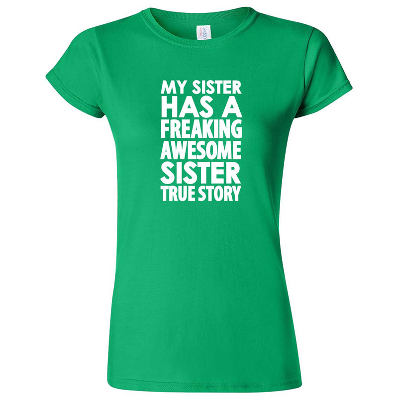 """My Sister Has a Freaking Awesome Sister True Story"" women's t-shirt Irish Green"