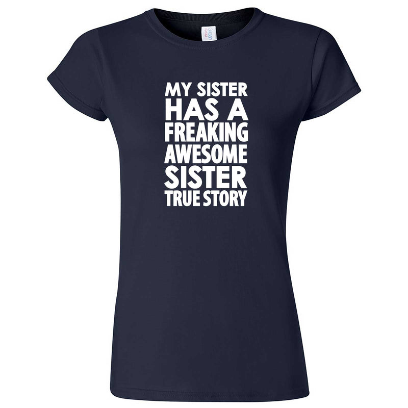 """My Sister Has a Freaking Awesome Sister True Story"" women's t-shirt Navy Blue"