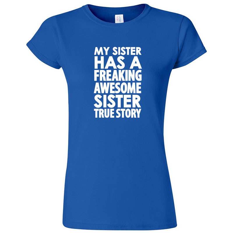 """My Sister Has a Freaking Awesome Sister True Story"" women's t-shirt Royal Blue"