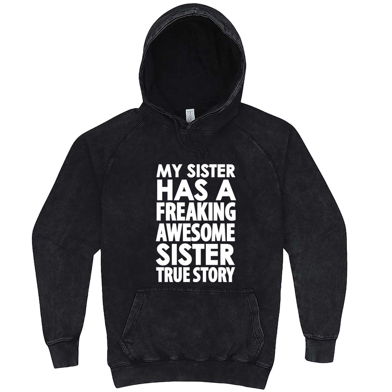 """My Sister Has a Freaking Awesome Sister True Story"" hoodie, 3XL, Vintage Black"
