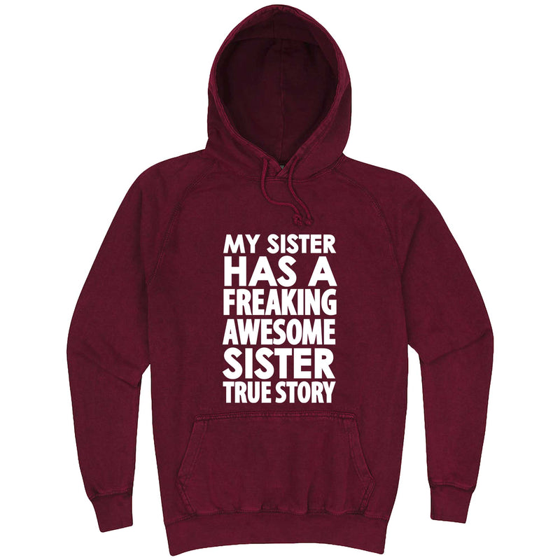 """My Sister Has a Freaking Awesome Sister True Story"" hoodie, 3XL, Vintage Brick"