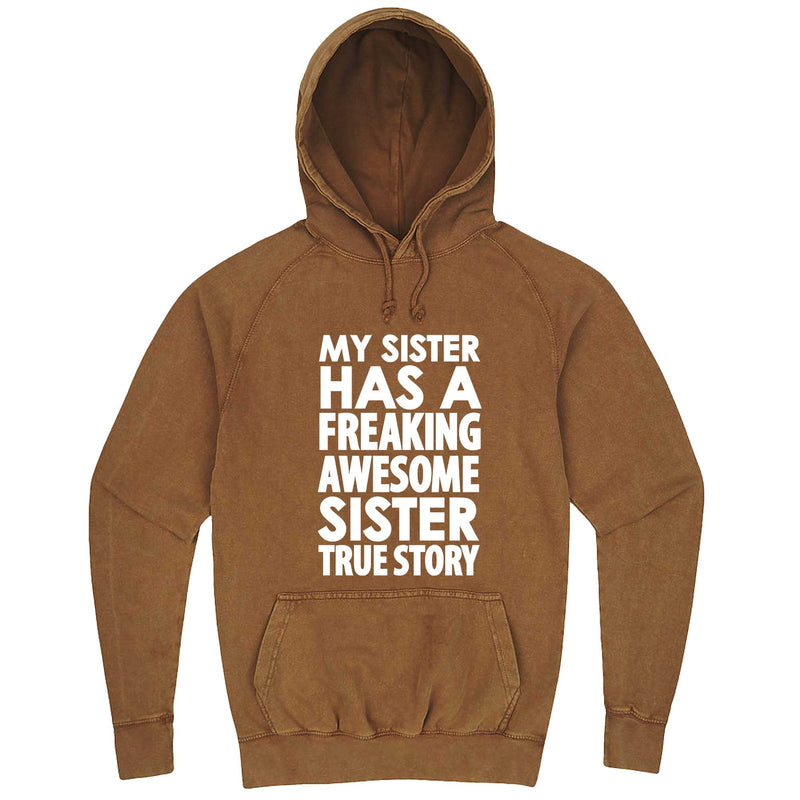 """My Sister Has a Freaking Awesome Sister True Story"" hoodie, 3XL, Vintage Camel"
