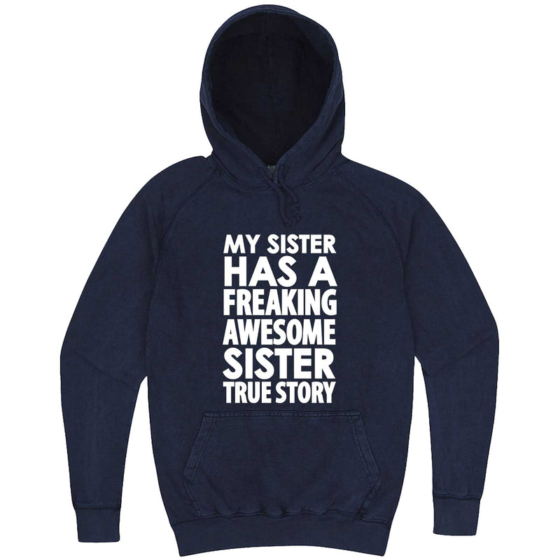 """My Sister Has a Freaking Awesome Sister True Story"" hoodie, 3XL, Vintage Denim"