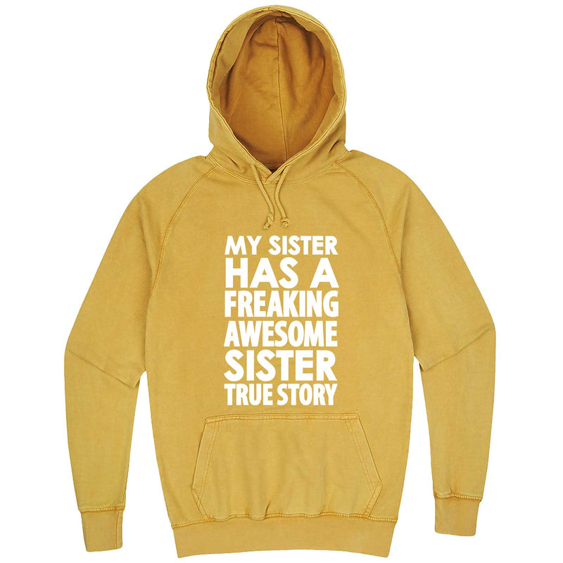 """My Sister Has a Freaking Awesome Sister True Story"" hoodie, 3XL, Vintage Mustard"