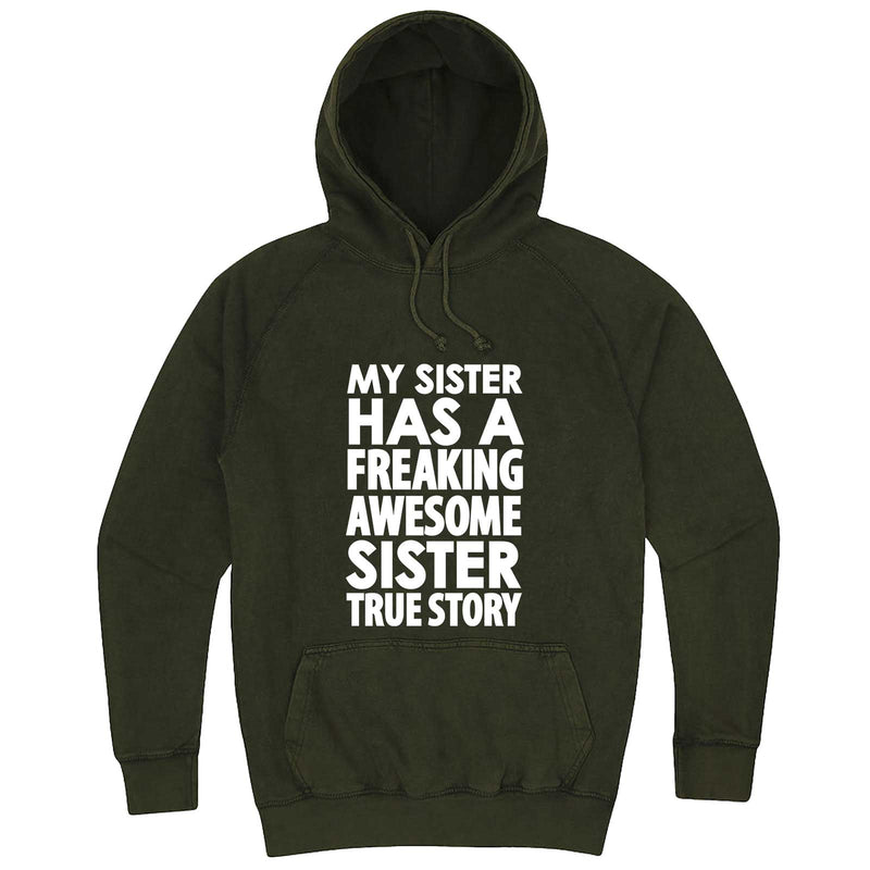 """My Sister Has a Freaking Awesome Sister True Story"" hoodie, 3XL, Vintage Olive"