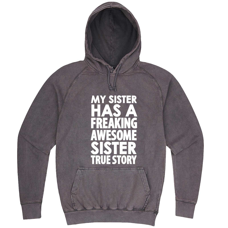 """My Sister Has a Freaking Awesome Sister True Story"" hoodie, 3XL, Vintage Zinc"