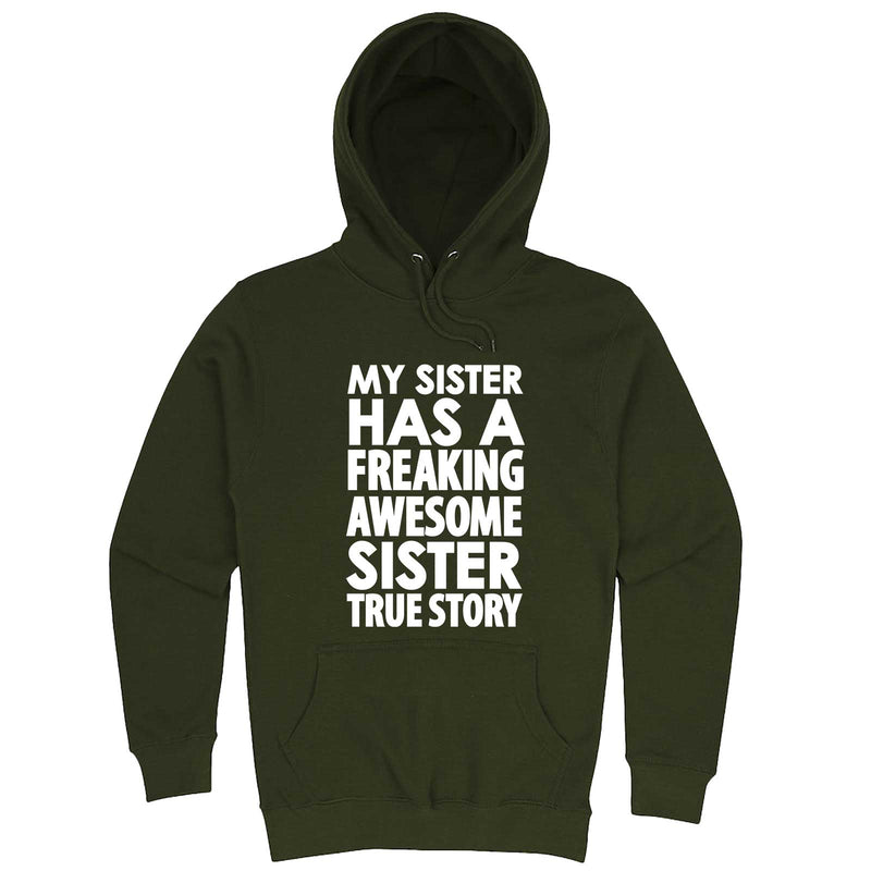 """My Sister Has a Freaking Awesome Sister True Story"" hoodie, 3XL, Army Green"