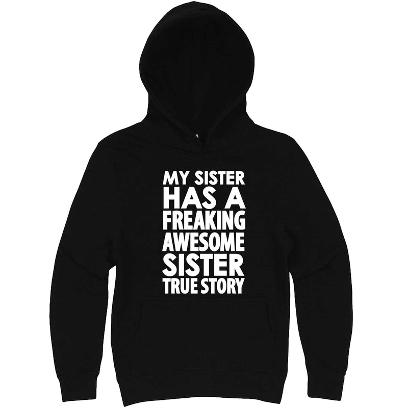 """My Sister Has a Freaking Awesome Sister True Story"" hoodie, 3XL, Black"
