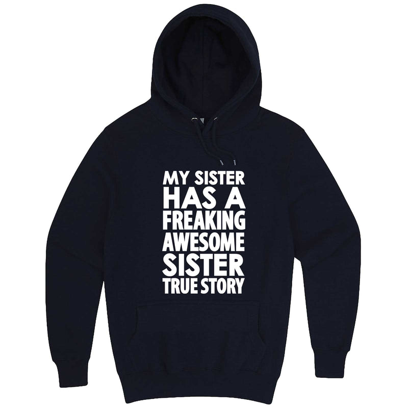 """My Sister Has a Freaking Awesome Sister True Story"" hoodie, 3XL, Navy"