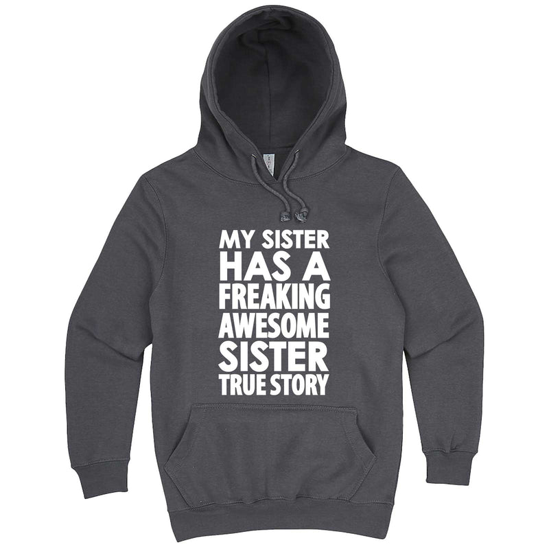 """My Sister Has a Freaking Awesome Sister True Story"" hoodie, 3XL, Storm"