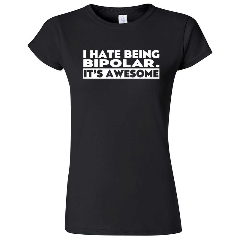 """I Hate Being Bipolar It's Awesome"" women's t-shirt Black"