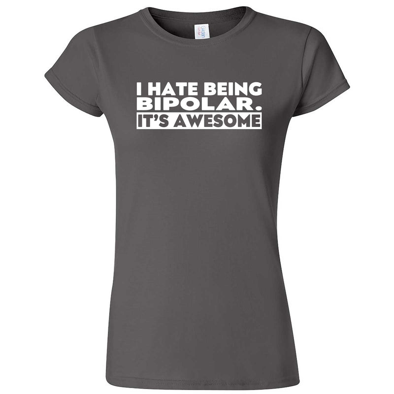 """I Hate Being Bipolar It's Awesome"" women's t-shirt Charcoal"