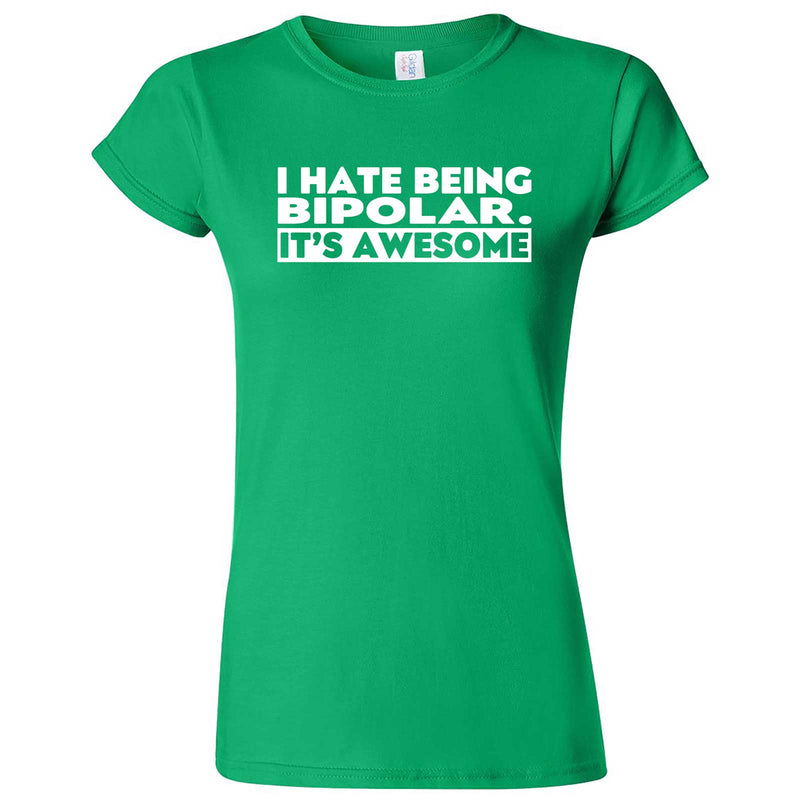 """I Hate Being Bipolar It's Awesome"" women's t-shirt Irish Green"