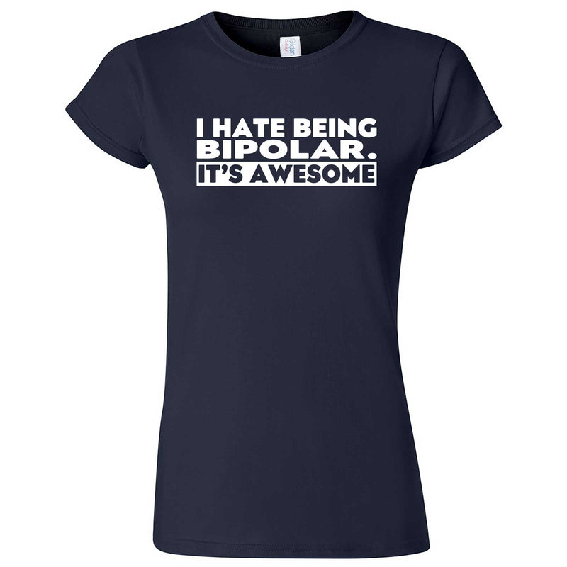"""I Hate Being Bipolar It's Awesome"" women's t-shirt Navy Blue"