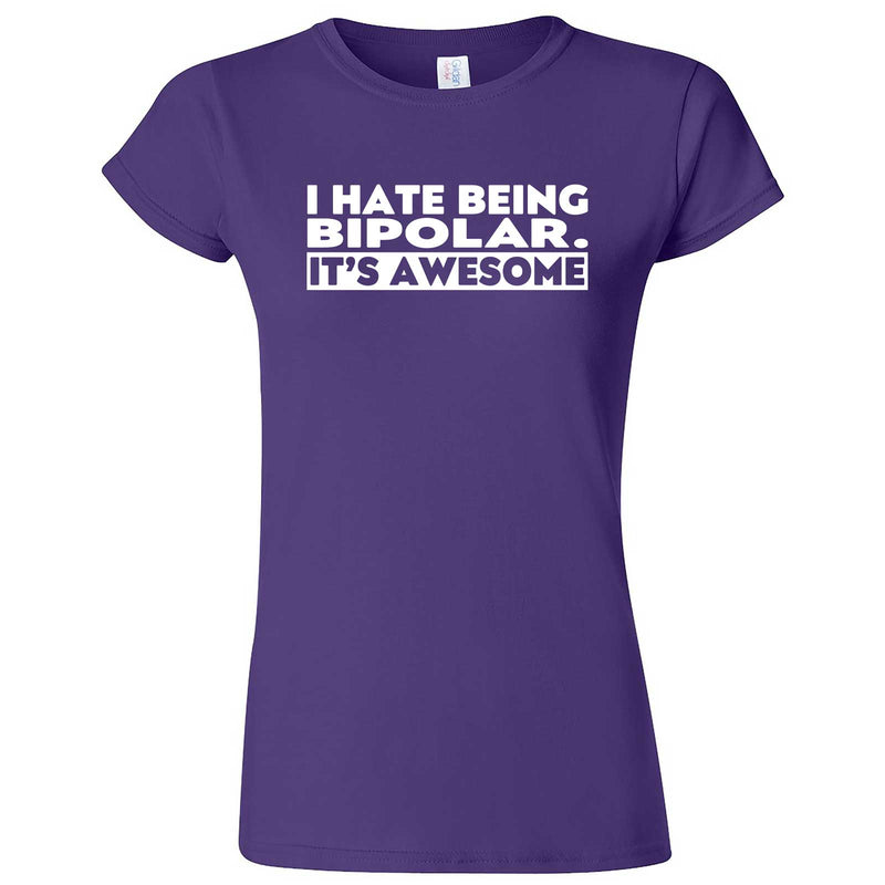 """I Hate Being Bipolar It's Awesome"" women's t-shirt Purple"