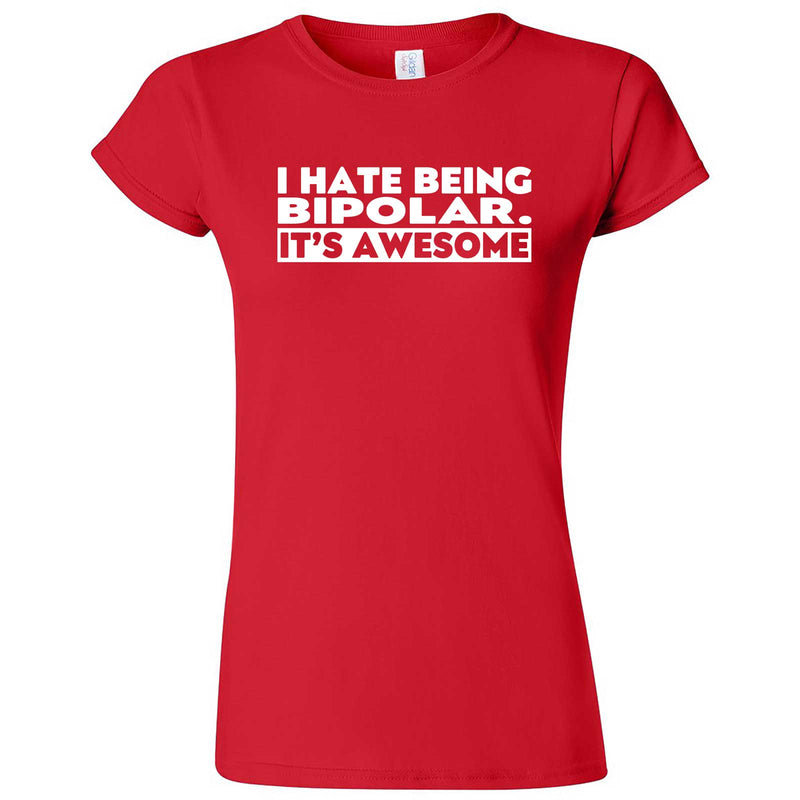"""I Hate Being Bipolar It's Awesome"" women's t-shirt Red"