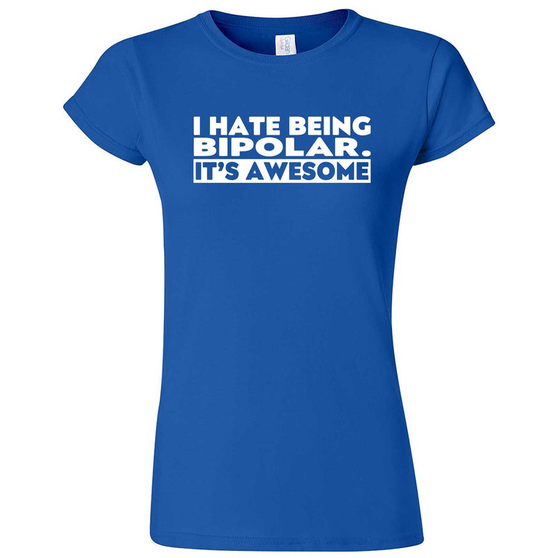 """I Hate Being Bipolar It's Awesome"" women's t-shirt Royal Blue"