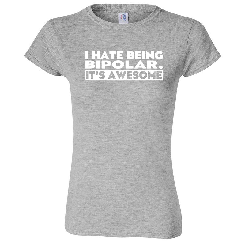 """I Hate Being Bipolar It's Awesome"" women's t-shirt Sport Grey"