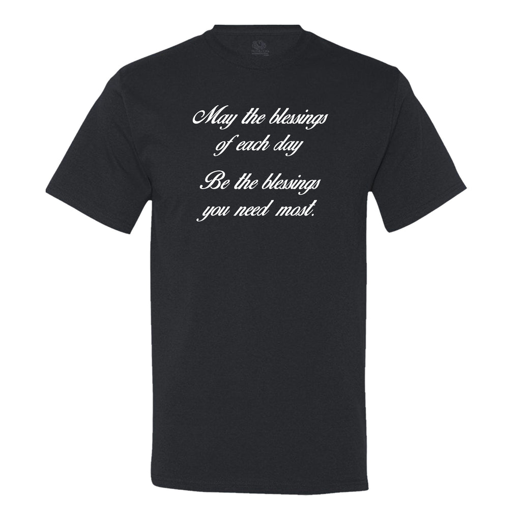 May The Blessings Of Each Day Be The Blessings You Need Most Mens T-Shirt