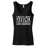 I wish I was Felicia Women's Tank
