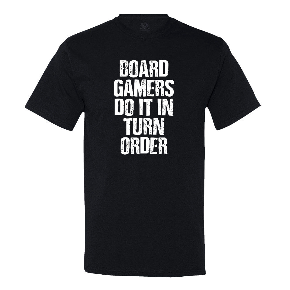 Board Gamers Do It In Turn Order T-Shirt