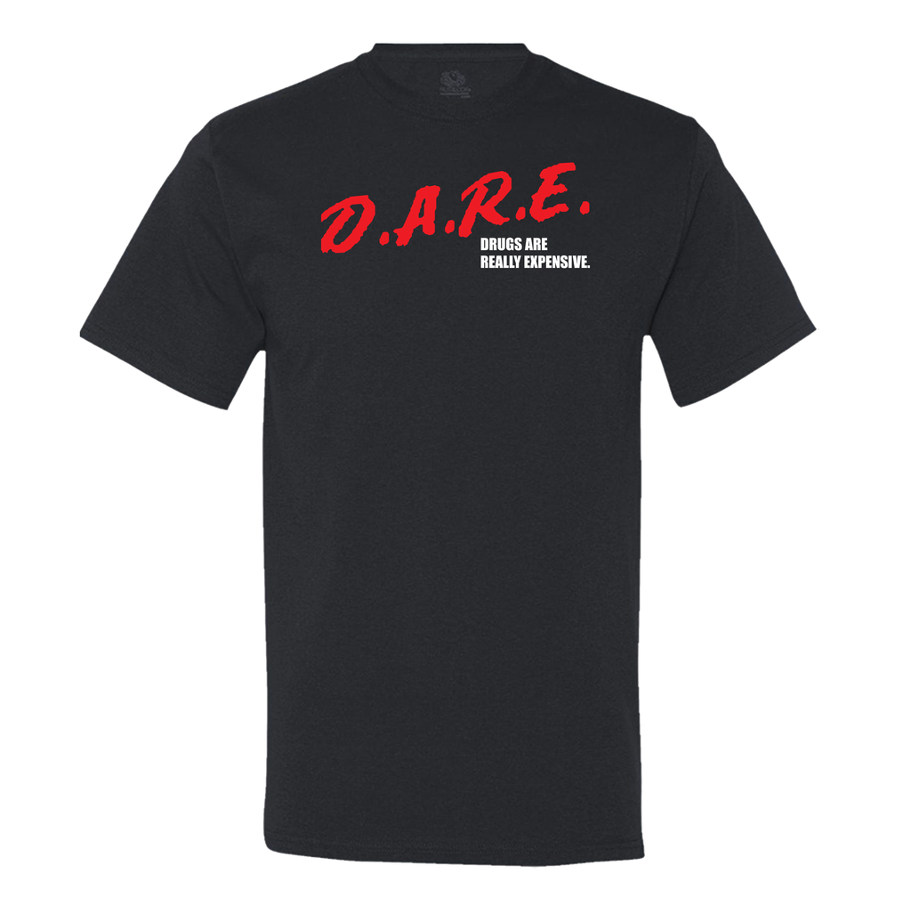 DARE drugs are really expensive T-shirt