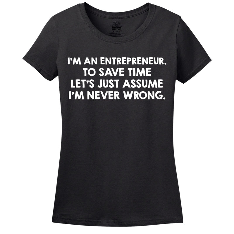 I'm An Entrepreneur, To Save Time Let's Just Assume I'm Never Wrong