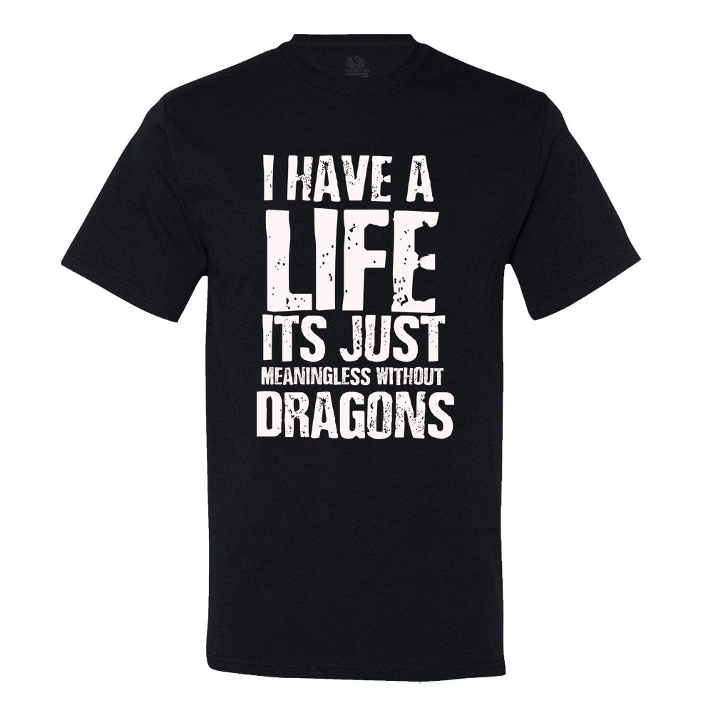 I Have A Life It's Just Meaningless Without Dragons