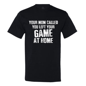 Your Mom Called, You Left Your Game At Home