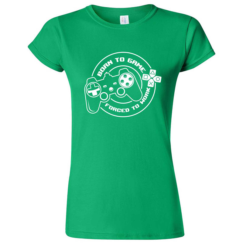 """Born to Game, Forced to Work"" women's t-shirt Irish Green"