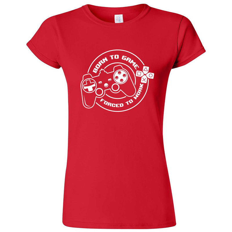 """Born to Game, Forced to Work"" women's t-shirt Red"