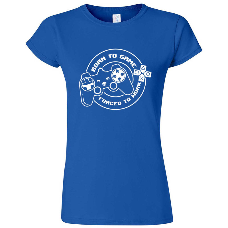 """Born to Game, Forced to Work"" women's t-shirt Royal Blue"