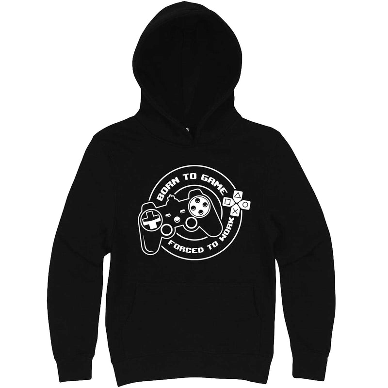 """Born to Game, Forced to Work"" hoodie, 3XL, Black"