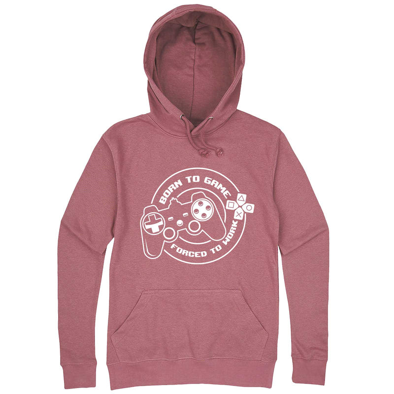 """Born to Game, Forced to Work"" hoodie, 3XL, Mauve"