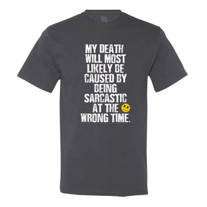 My Death Will Most Likely Be Caused By Being Sarcastic At The Wrong Time