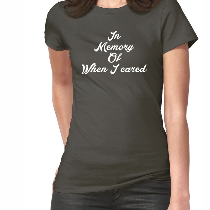 In Memory, Of When I Cared T-Shirt