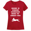 Home Is Where Someone Runs To Greet You Women's T-Shirt