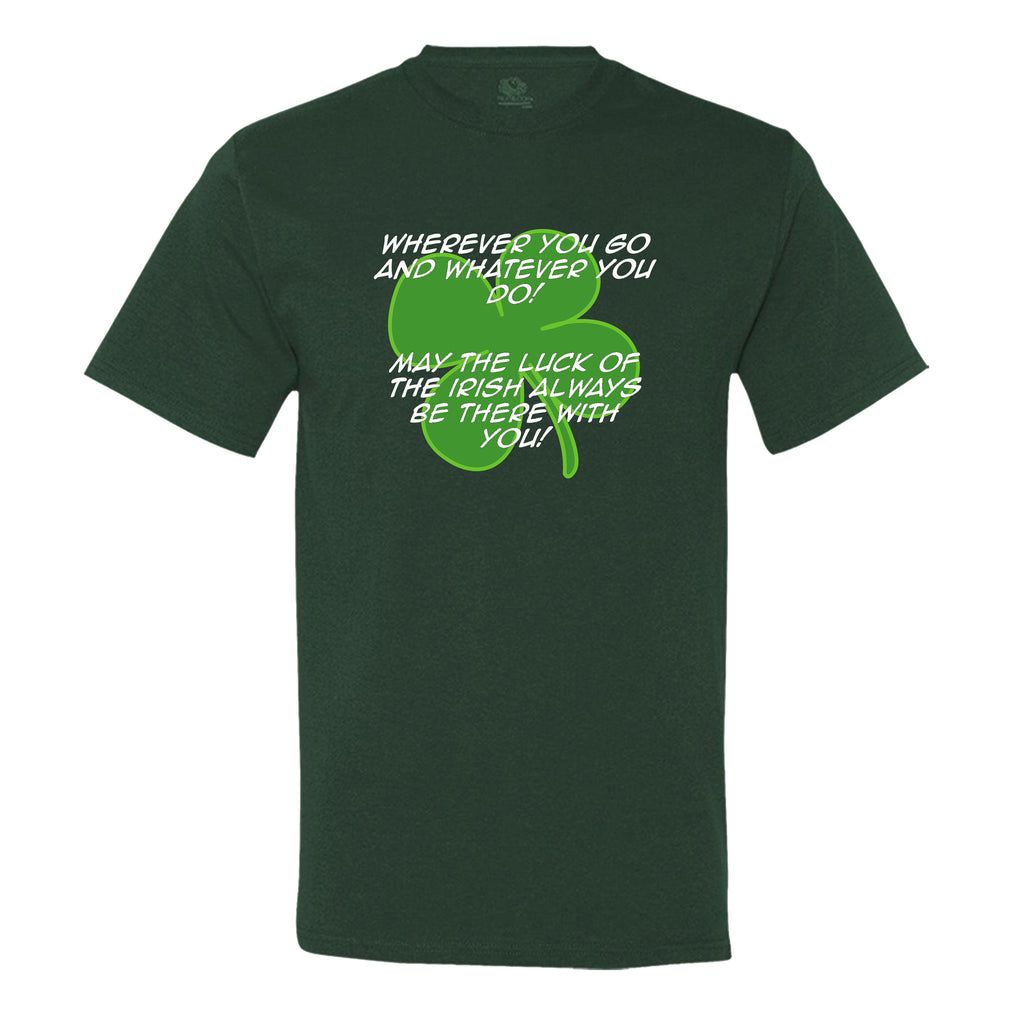 Wherever You Go And Whatever You Do, May The Luck Of The Irish Always Be With You! Mens Tee